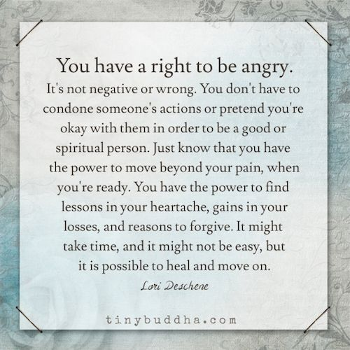You have a right to be #angry. Get more Tiny Buddha: http://tinybuddha.com                                                                                                                                                      More