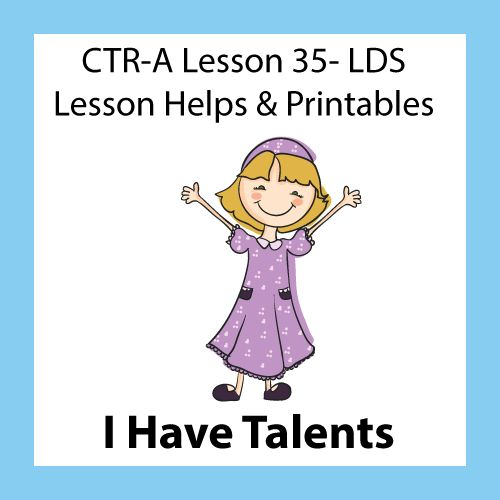 CTR A - Lesson 35 I Have Talents - LDS Primary Lesson Helps and Printables