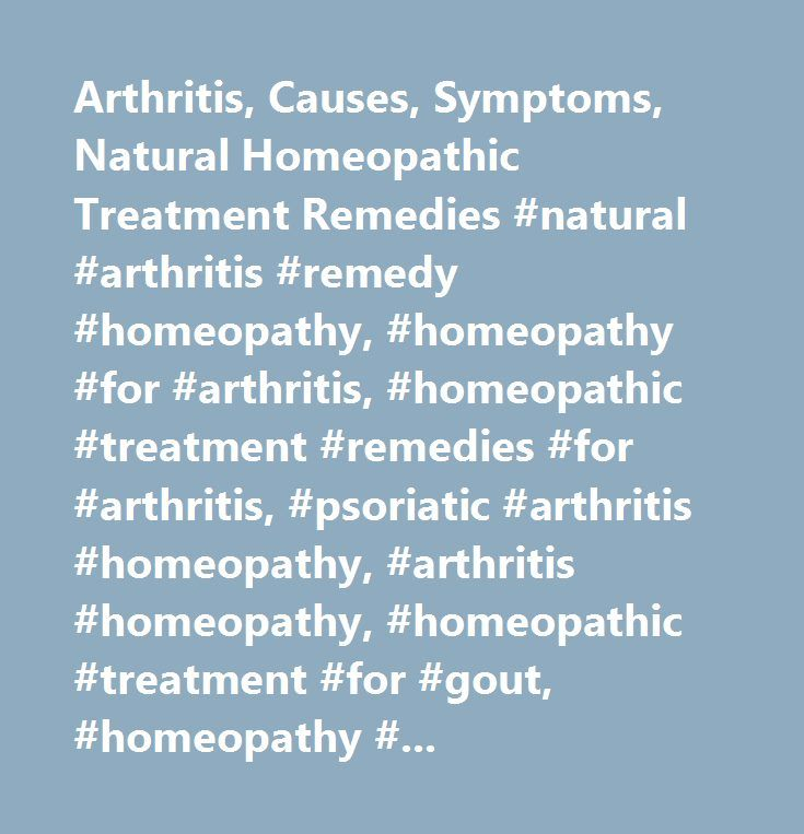 Arthritis, Causes, Symptoms, Natural Homeopathic Treatment Remedies #natural #arthritis #remedy #homeopathy, #homeopathy #for #arthritis, #homeopathic #treatment #remedies #for #arthritis, #psoriatic #arthritis #homeopathy, #arthritis #homeopathy, #homeopathic #treatment #for #gout, #homeopathy #alternative #treatment #for #osteoarthritis, #homeopathic #treatment #arthritisis, #osteoarthritis, #infectious #arthritis, #rheumatoid #arthritis, #gout…
