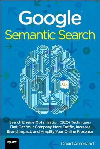 Google Semantic Search: Search Engine Optimization (SEO) Techniques That Get Your Company More Traffic, Increase Brand Impact, and Amplify Your Online Presence #contentmarketingDavid Amerland, Book 2013, Optimism Seo, Semantics Search, Marketing, Amerland 2013, Business Book, Search Engineering Optimism, Google Semantics