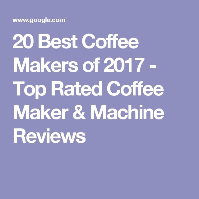 20 Best Coffee Makers of 2017 - Top Rated Coffee Maker & Machine Reviews