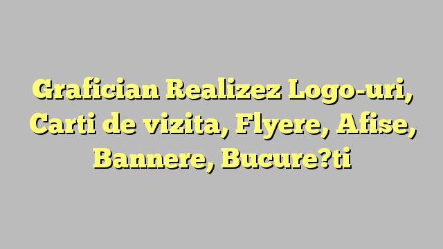 Grafician Realizez Logo-uri, Carti de vizita, Flyere, Afise, Bannere, Bucure?ti