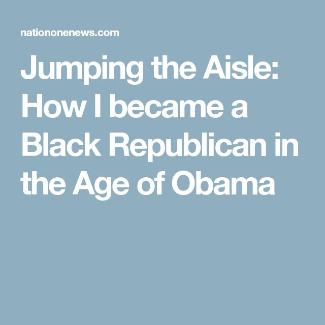 Jumping the Aisle: How I became a Black Republican in the Age of Obama