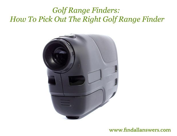 Golf Range Finders: How To Pick Out The Right Golf Range Finder