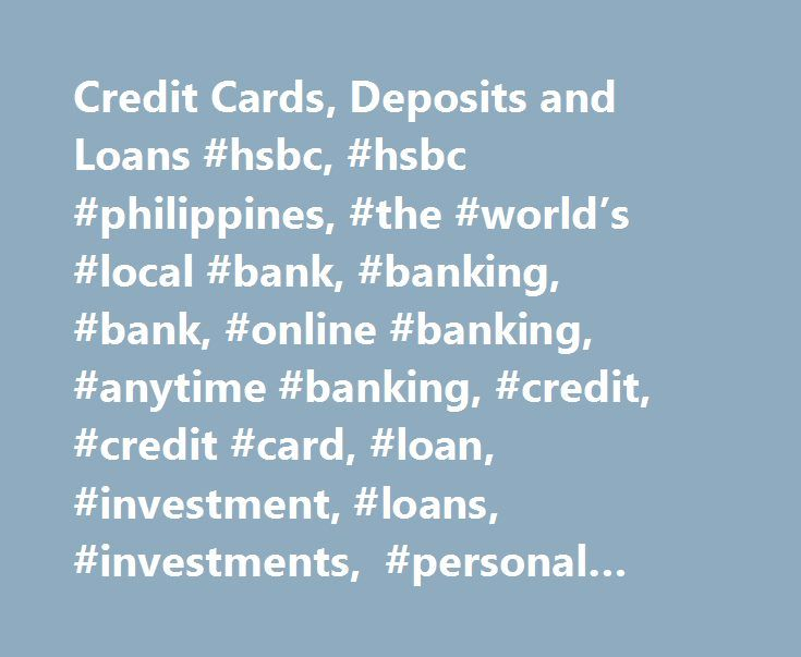 Credit Cards, Deposits and Loans #hsbc, #hsbc #philippines, #the #world's #local #bank, #banking, #bank, #online #banking, #anytime #banking, #credit, #credit #card, #loan, #investment, #loans, #investments, #personal #banking, #philippines, #filipino http://colorado-springs.remmont.com/credit-cards-deposits-and-loans-hsbc-hsbc-philippines-the-worlds-local-bank-banking-bank-online-banking-anytime-banking-credit-credit-card-loan-investment-loans-inve/  # Welcome to HSBC Philippines Get a free…