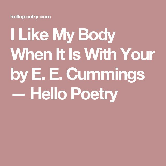 I Like My Body When It Is With Your by E. E. Cummings — Hello Poetry