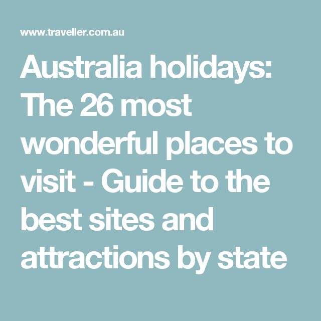 Australia holidays: The 26 most wonderful places to visit - Guide to the best sites and attractions by state