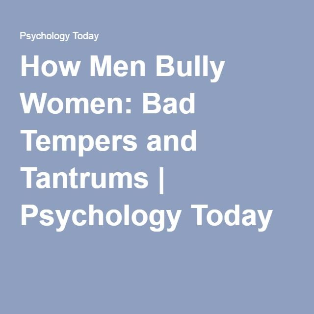 How Men Bully Women: Bad Tempers and Tantrums | Psychology Today