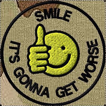 OMLpatches.com - Smile, its gonna get worse, $6.99 (http://www.omlpatches.com/smile-its-gonna-get-worse/)