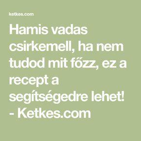 Hamis vadas csirkemell, ha nem tudod mit főzz, ez a recept a segítségedre lehet! - Ketkes.com