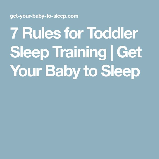7 Rules for Toddler Sleep Training   Get Your Baby to Sleep