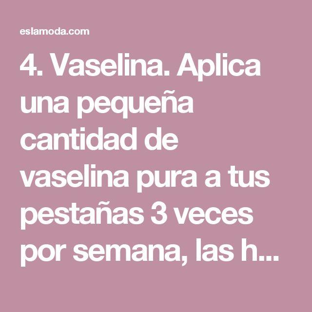 4. Vaselina.  Aplica una pequeña cantidad de vaselina pura a tus pestañas 3 veces por semana, las hará más gruesas y fuertes.