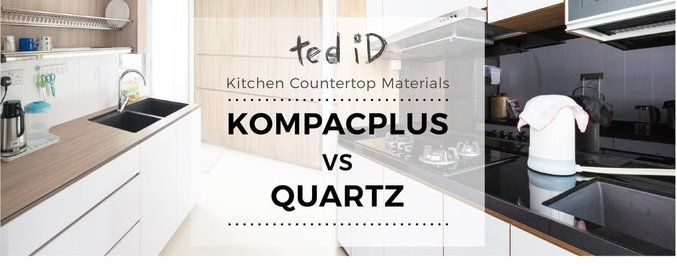 Kompacplus vs Quartz: Which Kitchen Countertop Material To Choose - ted iD | Interior Designer Singapore