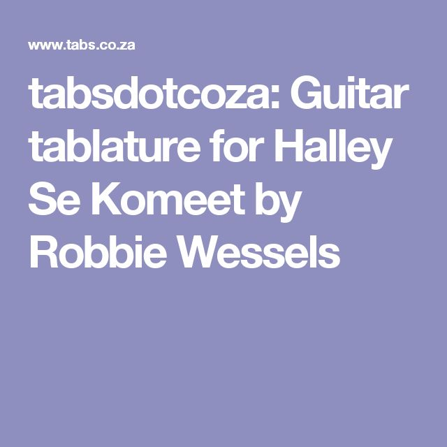 tabsdotcoza: Guitar tablature for Halley Se Komeet by Robbie Wessels