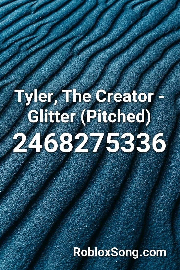 Tyler, The Creator Glitter (pitched) Roblox ID Roblox