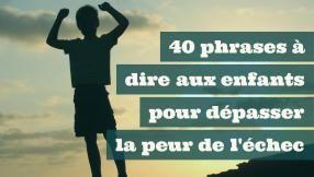 40 phrases puissantes à dire aux enfants pour dépasser la peur de l'échec