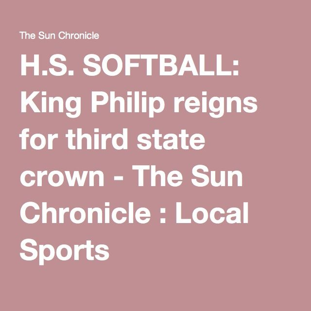 H.S. SOFTBALL: King Philip reigns for third state crown - The Sun Chronicle : Local Sports
