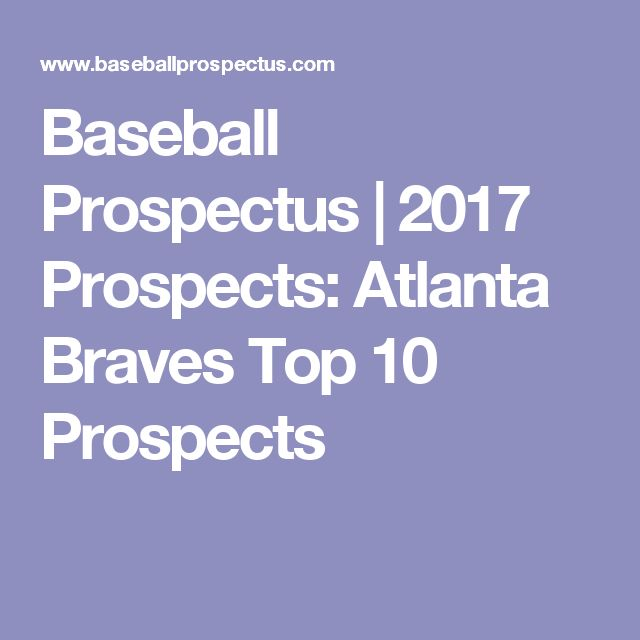 Baseball prospectus 2017 prospects atlanta braves top 10 prospects