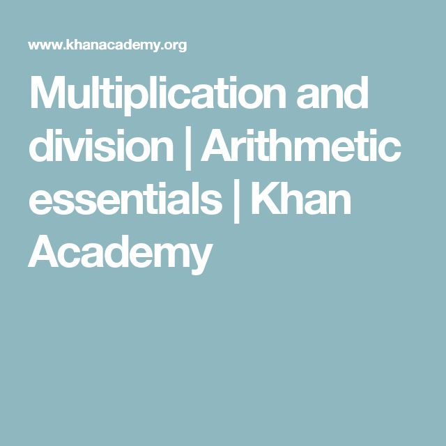 Multiplication and division | Arithmetic essentials | Khan Academy