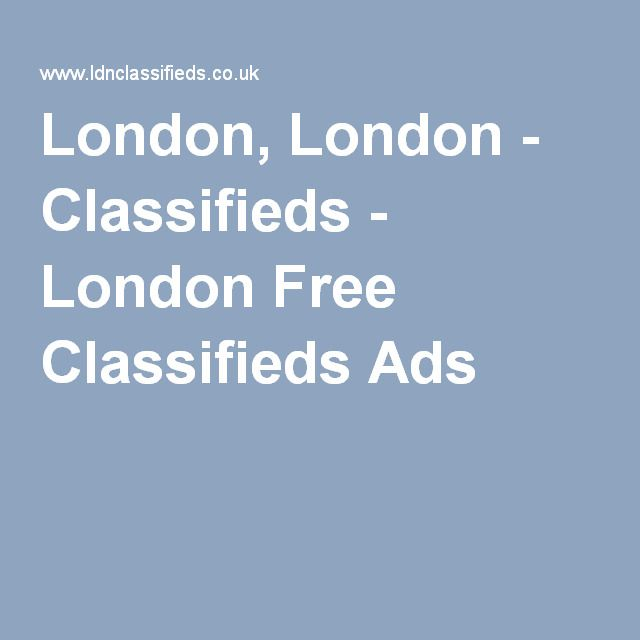 London, London - Classifieds - London Free Classifieds Ads