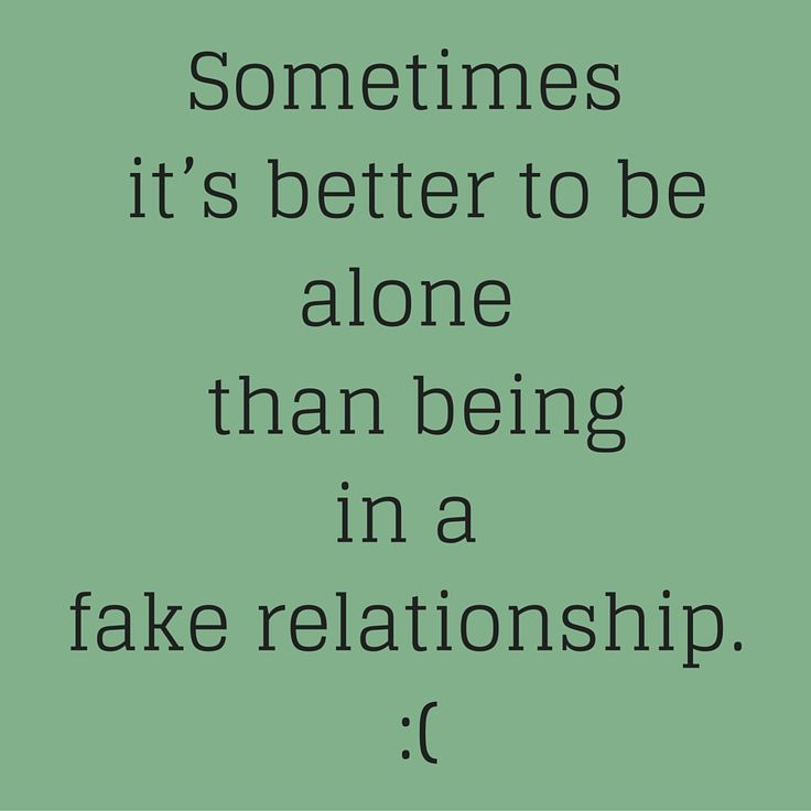 Sometimes it's better to be alone than being in a fake relationship. :( #QuotesYouLove #QuoteOfTheDay #FeelingLonely #QuotesOnFeelingLonely #FeelingLonelyQuotes  Visit our website  for text status wallpapers.  www.quotesulove.com