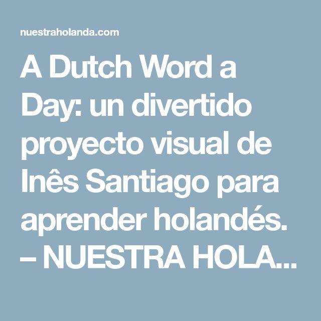 A Dutch Word a Day: un divertido proyecto visual de Inês Santiago para aprender holandés. – NUESTRA HOLANDA