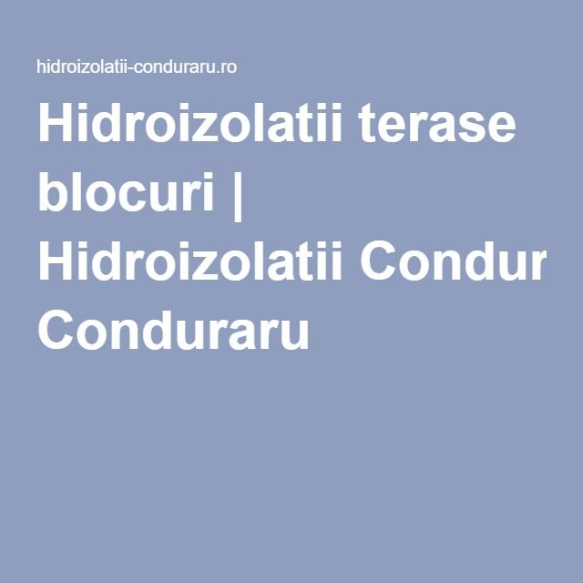 Hidroizolatii terase blocuri | Hidroizolatii Conduraru