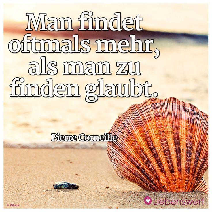 Man findet oft mehr, als man zu finden glaubt. (Pierre Corneille) #sprüche #finden
