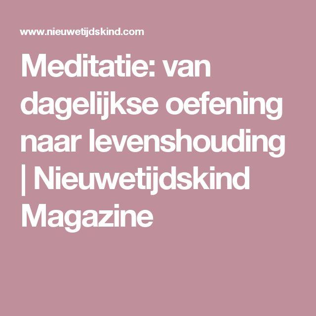 Meditatie: van dagelijkse oefening naar levenshouding | Nieuwetijdskind Magazine