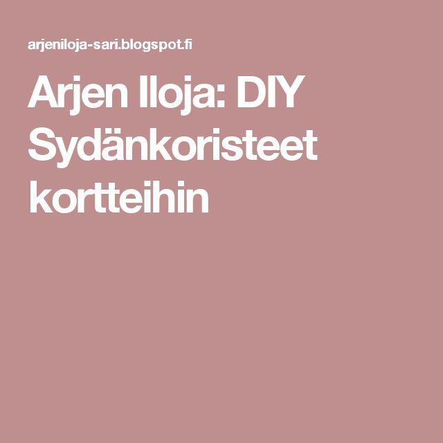 Arjen Iloja: DIY Sydänkoristeet kortteihin