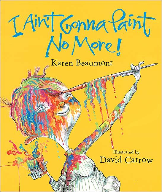 our all time favorite picture book is i aint gonna paint no more by karen beaumont it is hilarious and super fun to read aloud with a strong southern
