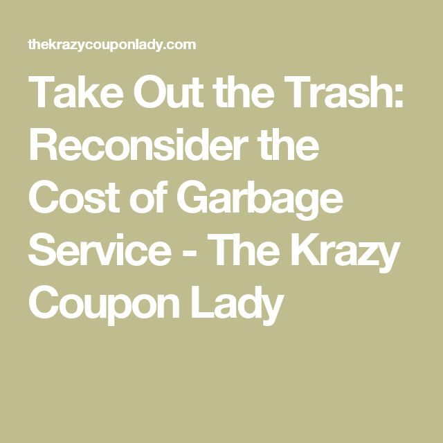 Take Out the Trash: Reconsider the Cost of Garbage Service - The Krazy Coupon Lady