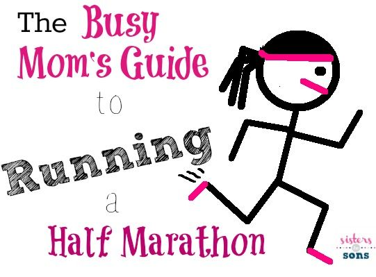 Tips for Running a Half Marathon - The Busy Mom's Guide - Sisters to Sons