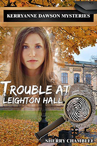 Trouble At Leighton Hall (Book 2): (KerryAnne Dawson) (KerryAnne Dawson Mysteries) by Sherry Chamblee