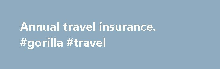 Annual travel insurance. #gorilla #travel http://remmont.com/annual-travel-insurance-gorilla-travel/  #yearly travel insurance # A selection of our trusted travel insurance providers Why compare annual travel insurance with Confused.com? If you re a frequent traveler or even just go away more than once a year, annual or 'multi-trip insurance might be a cost-effective option for you. Instead of buying a single trip policy every time you go on holidays, an annual insurance policy could cover…