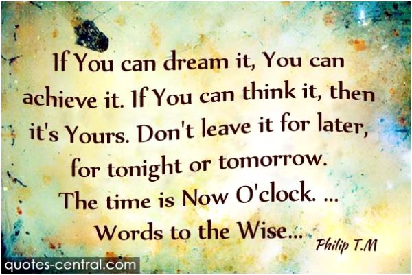 you, dream, achieve, thing, leave, later, time, now
