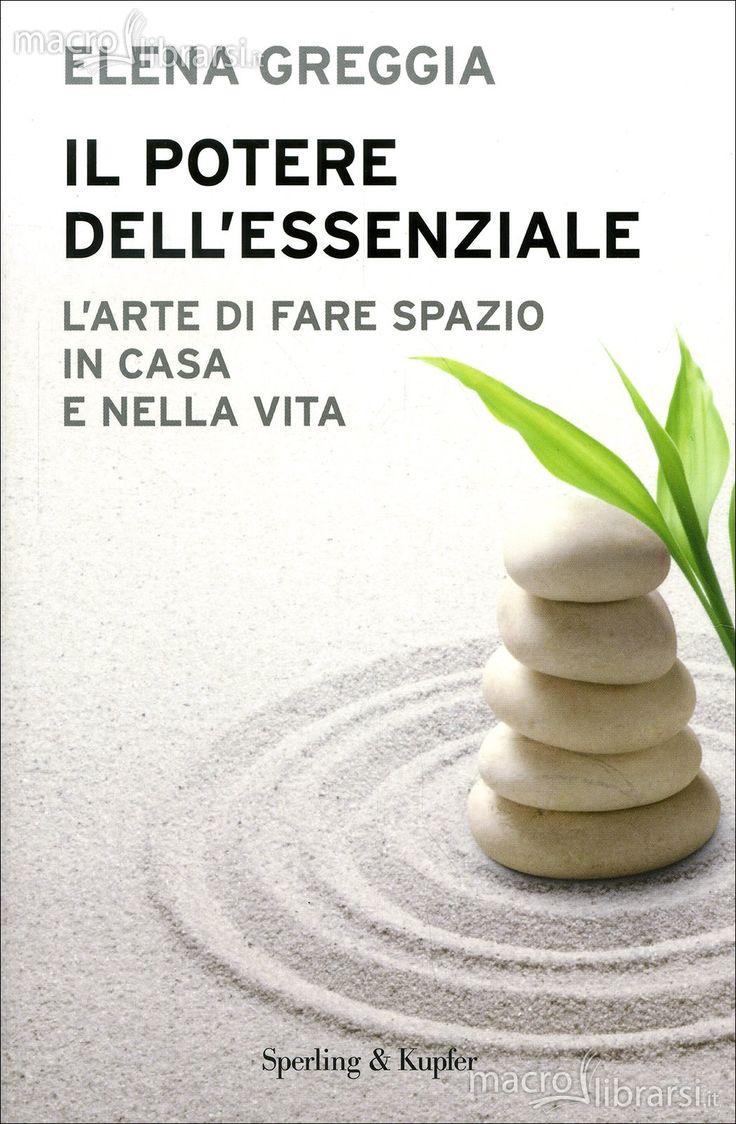Il Potere dell'Essenziale - Libro - L'Arte di fare Spazio in Casa e nella Vita - Elena Greggia