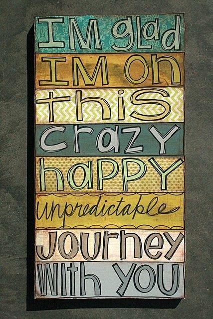 crazy, happy, unpredictable journey by Merci                                                                                                                                                                                 More
