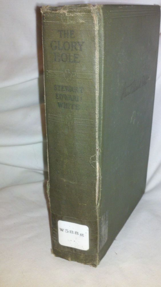 The Glory Hole by Stewart Edward White,,1924 First Edition Hardcover