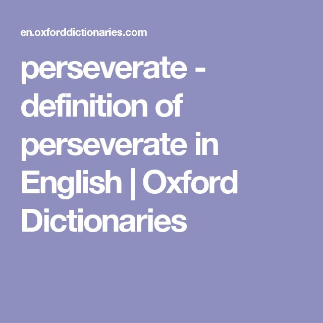 perseverate - definition of perseverate in English | Oxford Dictionaries
