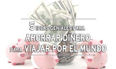 Ideas para ahorrar dinero para viajar