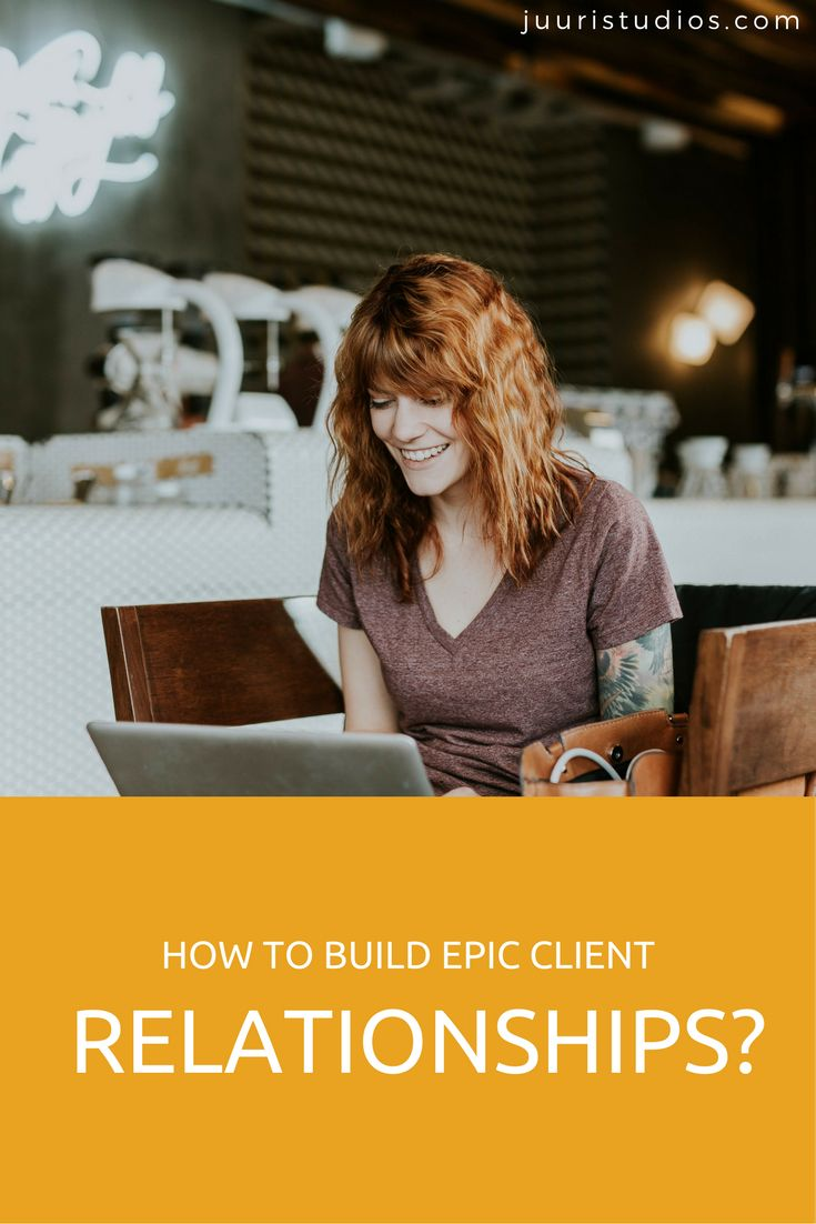 How to build epic client relationships?