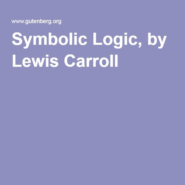 Symbolic Logic, by Lewis Carroll