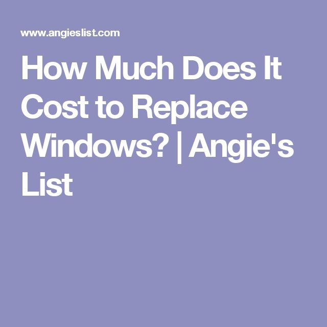 How Much Does It Cost to Replace Windows? | Angie's List