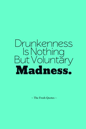 Inspiring Anti-Alcohol Slogans: Drunkenness Is Nothing But Voluntary Madness. » Seneca