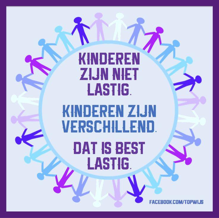 Onderwijsspreuk: Kinderen zijn niet lastig. Kinderen zijn verschillend. Dat is best lastig.