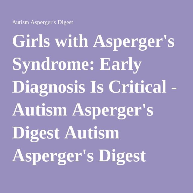 Girls With Aspergers Syndrome Early Diagnosis Is Critical