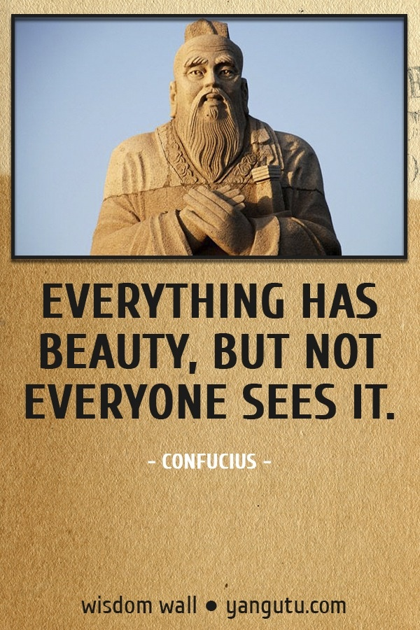 everything has beauty, but not everyone sees it. - #confucius #quote #zen
