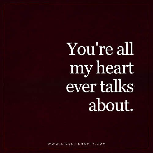 You're All My Heart And it can talk about her all the time which warms my soul and heart.