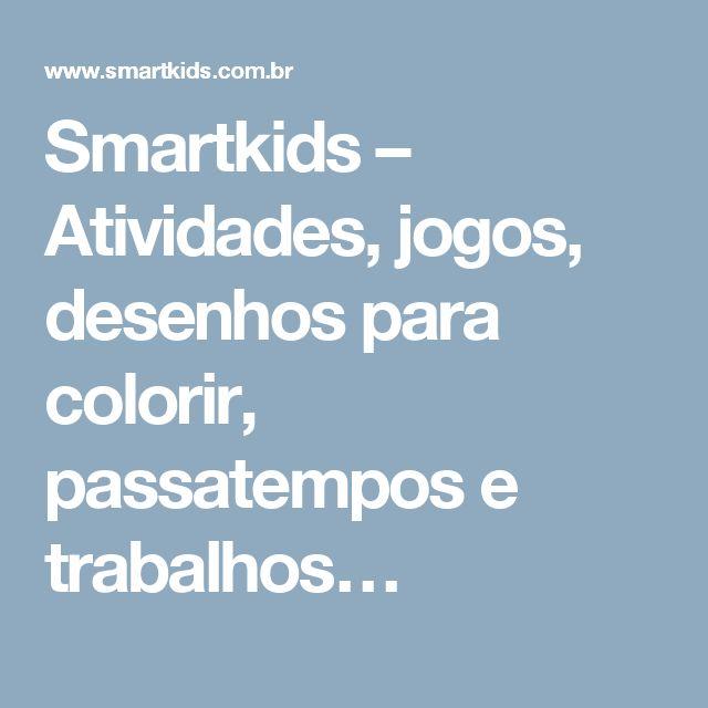 Smartkids – Atividades, jogos, desenhos para colorir, passatempos e trabalhos…